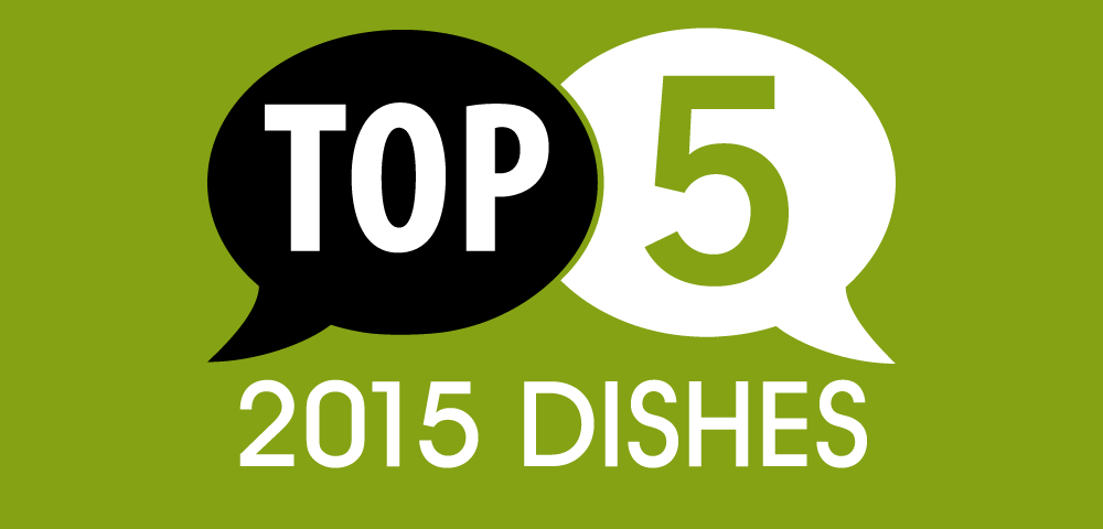 Top 5 Dishes of 2015